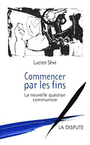 Commencer par les fins. La nouvelle question communiste