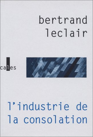 "L'industrie de la consolation. la litterature face au ""cerveau global"""