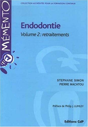 Endodontie : Volume 2, Retraitements