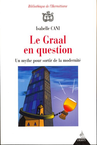 Le Graal en question : Un mythe pour sortir de la modernité