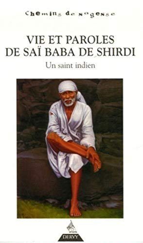 Vie et paroles de Saï Baba de Shirdi : Un saint indien