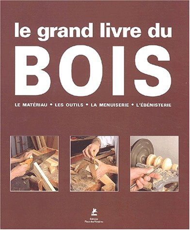 le grand livre du bois le mat riau les outils la menuiserie l 39 b nisterie details. Black Bedroom Furniture Sets. Home Design Ideas
