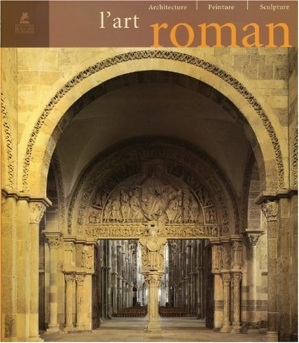L'art roman : Architecture, peinture, sculpture