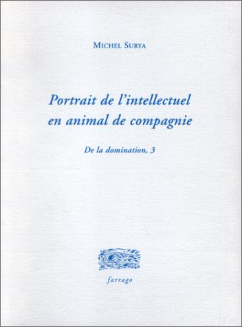 Portrait de l'intellectuel en animal de compagnie. De la domination, tome 3