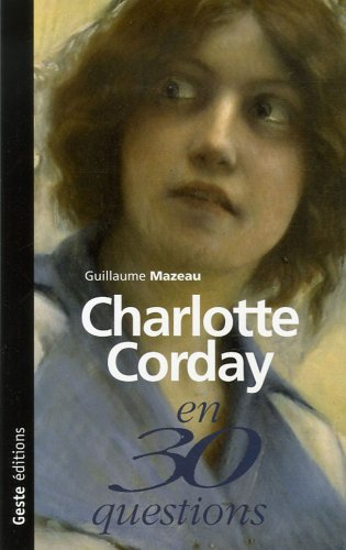Charlotte Corday en 30 questions