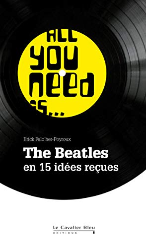 All you need is ... The Beatles en 15 idées reçues |