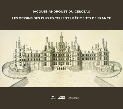 Jacques Androuet du Cerceau : Les dessins des plus excellents bâtiments de France