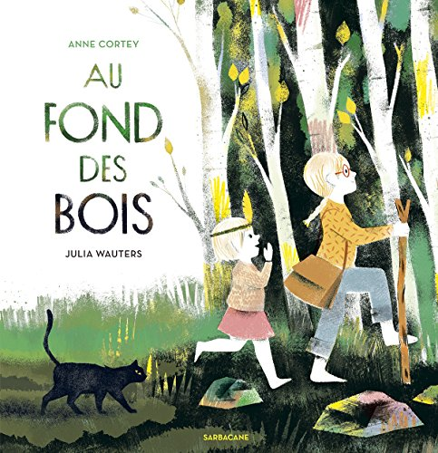 Au fond des bois / [texte de] Anne Cortey ; [illustrations de] Julia Wauters.