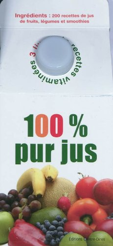 100% Pur jus : Coffret en 3 volumes : Jus de fruits ; Jus de légumes ; Smoothies