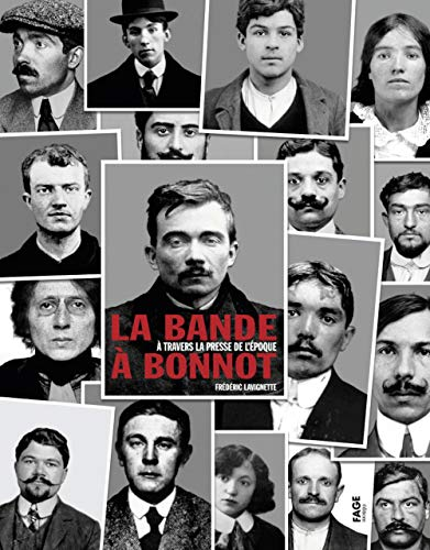 La bande à Bonnot : A travers la presse de l'époque