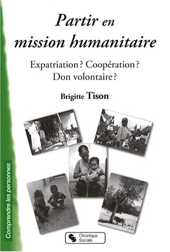 Partir en mission humanitaire : Expatriation ? Coopération ? Don volontaire ?