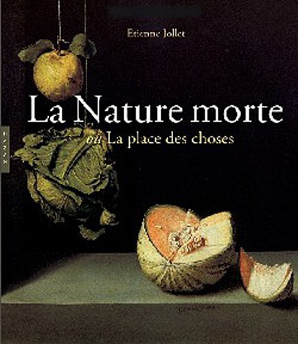 La Nature Morte ou la place des choses: L'Objet et son lieu dans l'art occidental