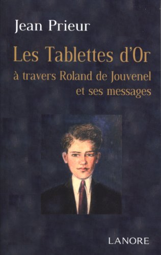 Les Tablettes d'or : A travers Roland de Jouvenel et ses messages