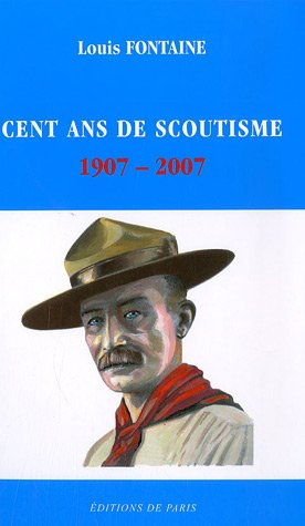 Cent ans de scoutisme 1907-2007 : Rétrospective de quelques grands moments