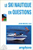 Le Ski nautique en questions | Cau, Jean-Michel