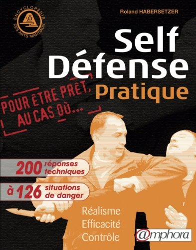 Self-Defense Pratique , Realisme, Efficacite, Controle