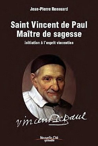 Saint Vincent de Paul maître de sagesse : Initiation à l'esprit vincentien