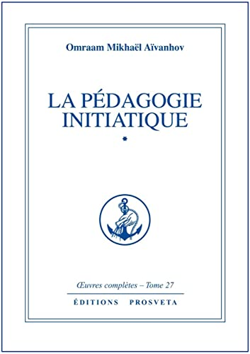 La pédagogie initiatique - volume 1