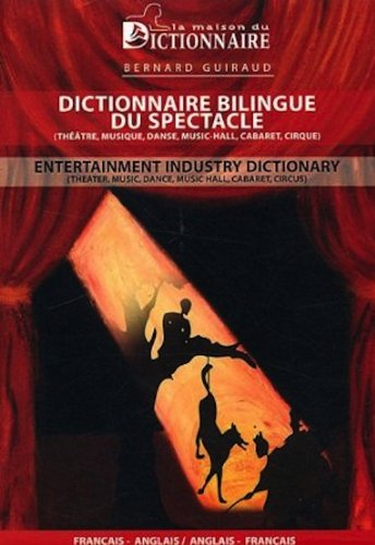 Dictionnaire bilingue du spectacle : Edition bilingue Français-Anglais
