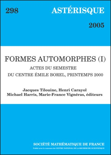 Formes automorphes : Volume 1, Actes du semestre du Centre Emile Borel, printemps 2000