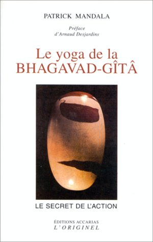 Le yoga de la Bhagavad-Gîtâ, ou, Le secret de l'action
