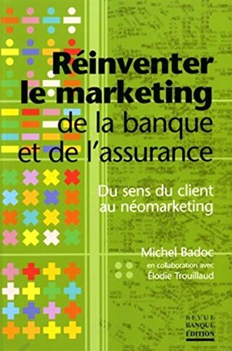 Réinventer le marketing de la banque et de l'assurance : Du sens du client au néomarketing