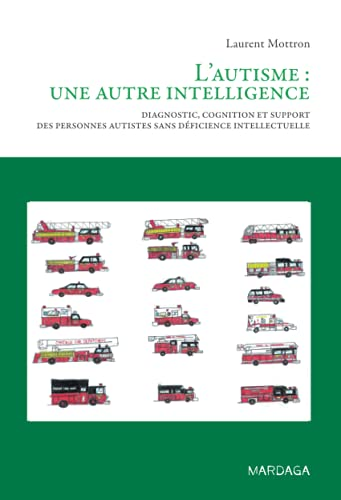 L'autisme, une autre intelligence : Diagnostic, cognition et support des personnes autistes sans déficience intellectuelle