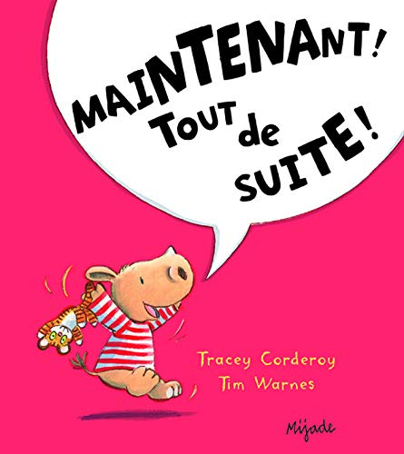 Maintenant! Tout de suite! / texte, Tracey Corderoy ; illustrations, Tim Warnes ; traduction française d'Agnès de Ryckel.