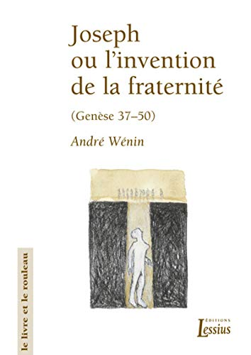 Joseph ou l'invention de la fraternité : Lecture narrative et anthropologique de la Genèse 37-50