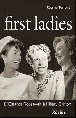 First Ladies : D'Eleanor Roosevelt à Hillary Clinton