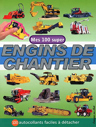 Mes 100 super engins de chantier