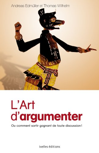 L'art d'argumenter : Ou comment sortir gagnant de toute discussion !