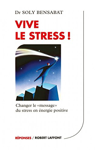"Vive le stress ! Changer le ""message"" du stress en énergie positive"