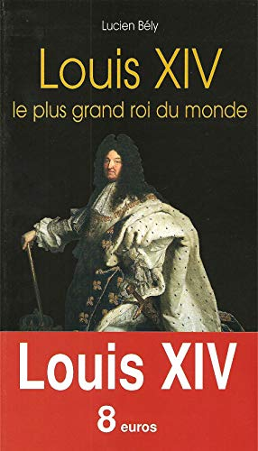 Louis XIV : Le plus grand roi du monde