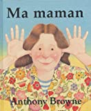 Ma maman | Browne, Anthony. Auteur