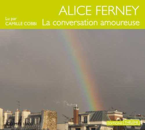 La conversation amoureuse [enregistrement sonore] / Alice Ferny.