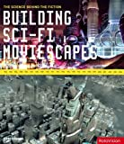 Building Sci-Fi Moviescapes: The Science Behind the Fiction
