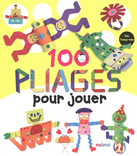 100 pliages pour jouer / Kim Young-man ; illustrations, Ahn Jeong-tae ; traduction en français, Marie Kastner.