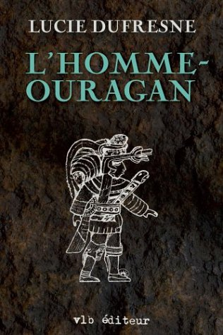 L'homme-ouragan : roman / Lucie Dufresne.