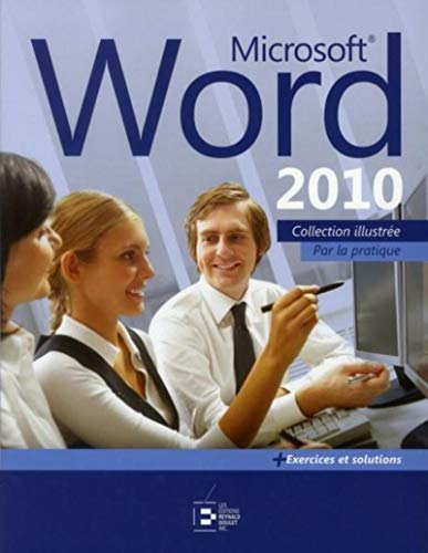 Microsoft Word 2010: Collection illustrée...par la pratique