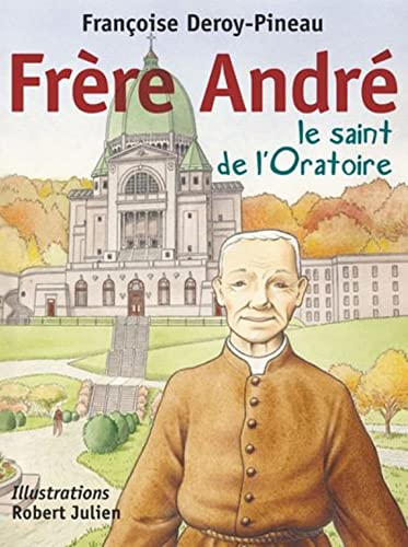 Frre Andr, le saint de l&#39;Oratoire / Franoise Deroy-Pineau ; illustrations de Robert Julien.