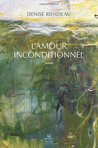 L'amour inconditionnel : survivre à l'abandon / Denise Riendeau.
