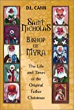 Saint Nicholas, Bishop of Myra: The Life and Times of the Original Father Christmas by D. L. Cann