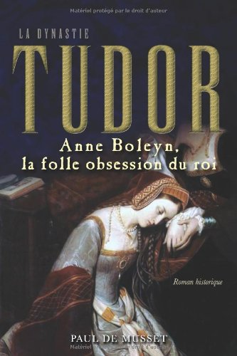 Anne Boleyn, la Folle Obsession du Roi