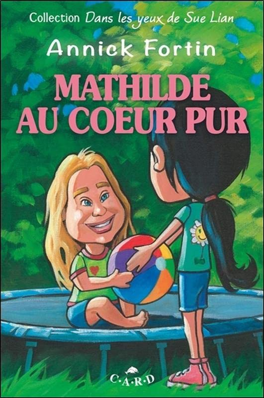 Mathilde au coeur pur / Annick Fortin ; images intérieures, Gilles Robitaille.
