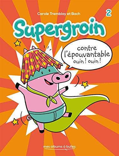 Supergroin contre l'épouvantable ouin! ouin! / texte, Carole Tremblay ; illustrations, Bach.