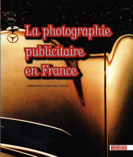 La photographie publicitaire en France : De Man Ray à Jean-Paul Goude