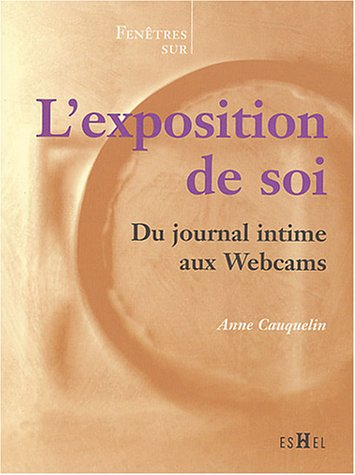 L'Exposition de soi : Du journal intime aux Webcams