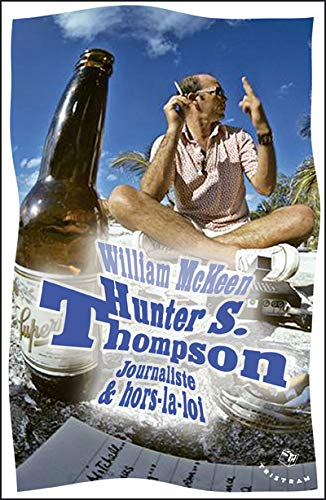 Hunter S. Thompson : Journaliste & hors-la-loi