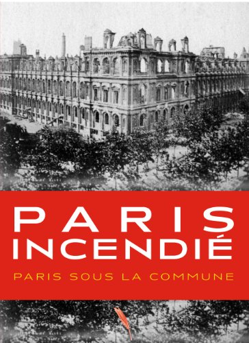Paris incendié : Pendant la Commune - 1871